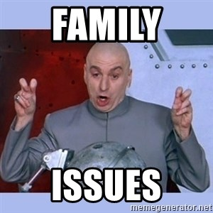 Dr Evil meme - FAMILY  Issues