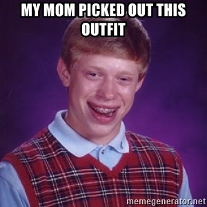 Bad Luck Brian - My mom picked out this outfit