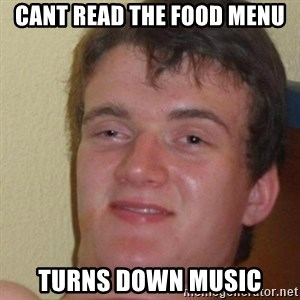 really high guy - cant read the food menu turns down music