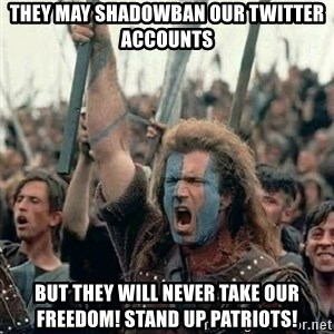Brave Heart Freedom - they may shadowban our twitter accounts but they will never take our freedom! Stand up patriots!