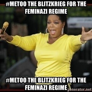 Overly-Excited Oprah!!!  - #metoo the blitzkrieg for the feminazi regime #metoo the blitzkrieg for the feminazi regime