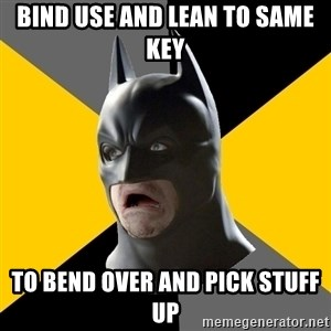 Bad Factman - BIND USE AND LEAN TO SAME KEY TO BEND OVER AND PICK STUFF UP