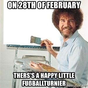 Bob Ross - on 28th of february thers's a happy little Fußballturnier