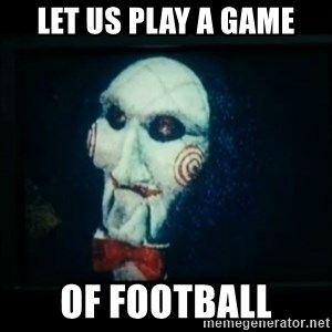 SAW - I wanna play a game - let us play a game of football