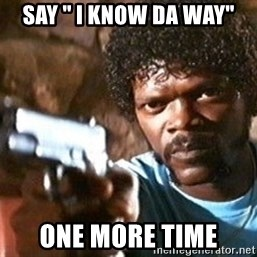 "Pulp Fiction - say "" i know da way"" one more time"