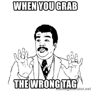 aysi - when you grab  the wrong tag
