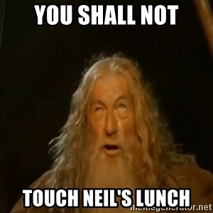 Gandalf You Shall Not Pass - You shall not touch Neil's lunch