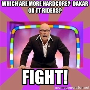 Harry Hill Fight - Which are more hardcore?  Dakar or TT riders? Fight!