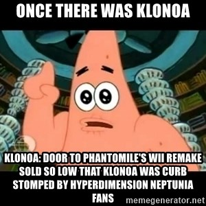 ugly barnacle patrick - Once there was Klonoa Klonoa: Door to Phantomile's Wii remake sold so low that Klonoa was curb stomped by Hyperdimension Neptunia fans