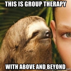 Whispering sloth - This is group therapy with above and beyond