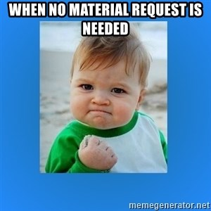yes baby 2 - When no material request is needed