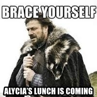 meme Brace yourself - Alycia's lunch is coming