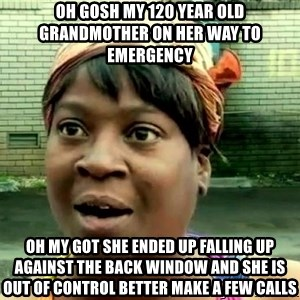 oh lord jesus it's a fire! - oh gosh my 120 year old  grandmother on her way to emergency  oh my got she ended up falling up against the back window and she is out of control better make a few calls