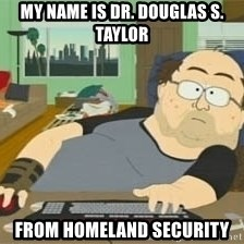 South Park Wow Guy - My name is Dr. Douglas S. Taylor From Homeland Security