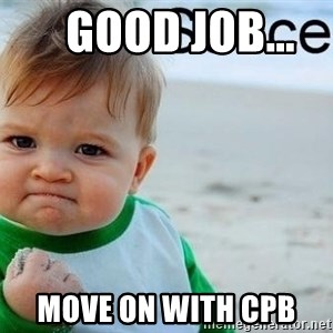 success baby - Good job...     Move on with CPB
