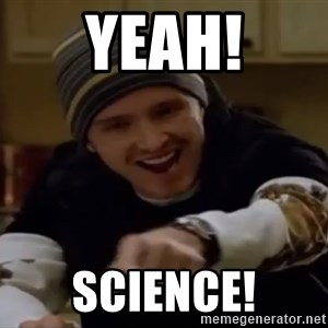 Science Bitch! - Yeah! Science!