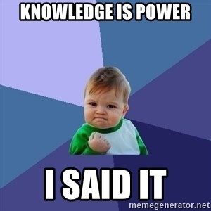 Success Kid - Knowledge is power I said it