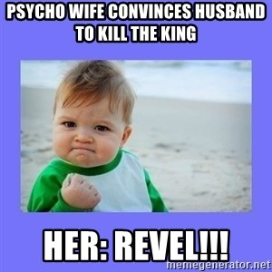 Baby fist - Psycho wife convinces husband to kill the king Her: REVEL!!!