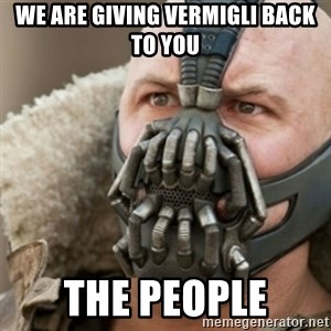 Bane - We are giving Vermigli back to you the people