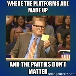 drew carey - Where the platforms are made up and the parties don't matter