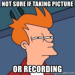 Futurama Fry - Not sure if taking picture or recording