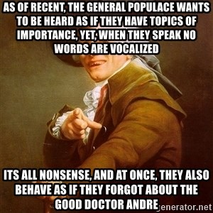 Joseph Ducreux - As of recent, the general populace wants to be heard as if they have topics of importance, yet, when they speak no words are vocalized its all nonsense, and at once, they also behave as if they forgot about the good Doctor Andre