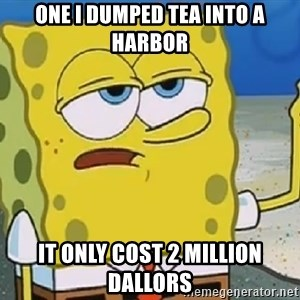 Only Cried for 20 minutes Spongebob - one i dumped tea into a harbor it only cost 2 million dallors