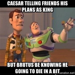 Buzz lightyear meme fixd - caesar telling friends his plans as king but brutus be knowing he going to die in a bit