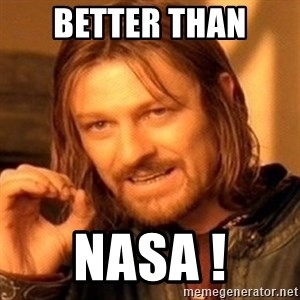 One Does Not Simply - BETTER THAN NASA !