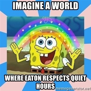 Spongebob Imagination - Imagine a world Where Eaton respects Quiet Hours