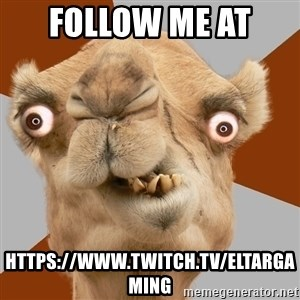 Crazy Camel lol - Follow me at  https://www.twitch.tv/eltargaming