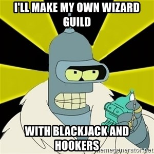 Bender IMHO - I'll make my own wizard guild with blackjack and hookers
