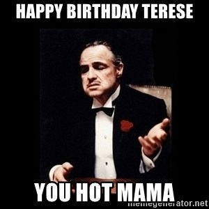 The Godfather - Happy Birthday Terese you hot mama