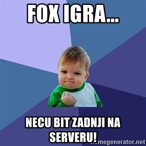 Success Kid - Fox igra... Necu bit zadnji na serveru!