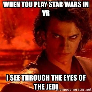 Anakin Skywalker - WHEN YOU PLAY STAR WARS IN VR I SEE THROUGH THE EYES OF THE JEDI
