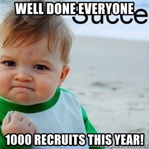 success baby - Well Done Everyone 1000 recruits this year!