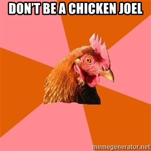 Anti Joke Chicken - Don't be a chicken Joel