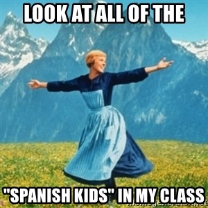 """Sound Of Music Lady - Look at all of the """"Spanish kids"""" in my class"""