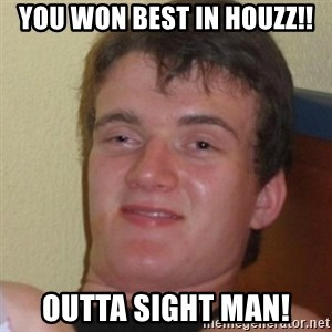 Stoner Stanley - You won best in HOUZZ!! Outta Sight Man!