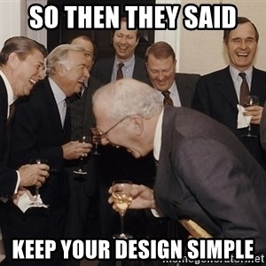 So Then I Said... - so then they said keep your design simple
