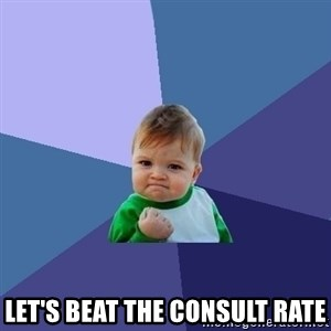 Success Kid - let's beat the consult rate