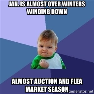 Success Kid - jan. is almost over winters winding down almost auction and flea market season