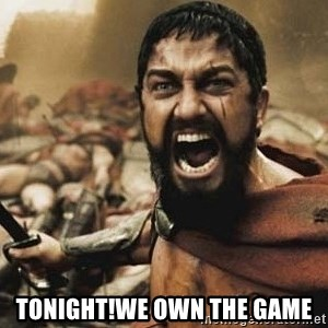 300 - Tonight!We own the game