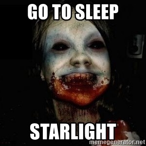 scary meme - go to sleep Starlight