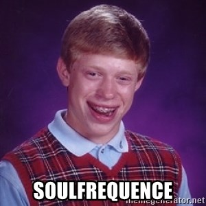Bad Luck Brian - SoulFrequence