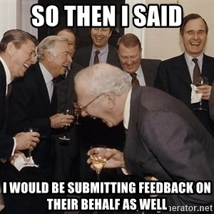 So Then I Said... - So then I said I would be submitting feedback on their behalf as well