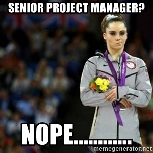 unimpressed McKayla Maroney 2 - Senior project manager? Nope............