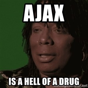 Rick James - Ajax Is a hell of a drug