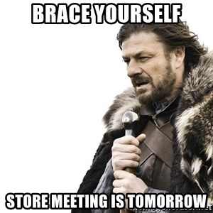 Winter is Coming - BRACE YOURSELF STORE MEETING IS TOMORROW