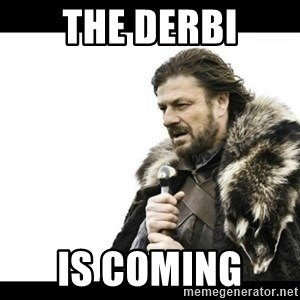 Winter is Coming - The derbi Is coming